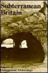 Subterranean Britain: Aspects of Underground Archaeology - Harriet E.W. Crawford, J W. Barnes