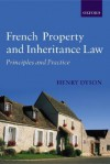 French Property and Inheritance Law: Principles and Practice - Henry Dyson