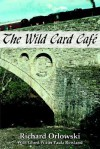 The Wild Card Cafe - Richard Orlowski
