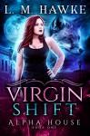 Virgin Shift (Alpha House Book 1) - L. M. Hawke
