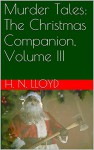 Murder Tales: The Christmas Companion, Volume III - H. N. Lloyd