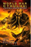 World War Cthulhu: A Collection of Lovecraftian War Stories - John Shirley, Robert M. Price, Brian M. Sammons, Cody Goodfellow, Jeffrey Thomas, Dee Henderson, Tim Curran, W.H. Pugmire, Wayne Miller, Glynn Owen Barrass