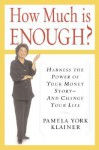 How Much Is Enough? Harness the Power of Your Money Story--And Change Your Life - Pamela York Klainer