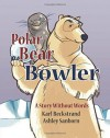 [ Polar Bear Bowler: A Story Without Words BY Beckstrand, Karl ( Author ) ] { Paperback } 2014 - Karl Beckstrand