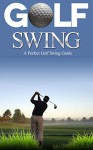 Golf: Golf Swing Guide for Dummies: Learn Perfect Golf Swing Instruction to Play Like a Pro in Less that 30 Days (Golf Basics, Golf Fundamentals, Golf ... a pro, Golf tips, Game, Golf Execution,) - Roger Anderson