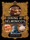 Dining at Delmonico's: The Story of America's Oldest Restaurant - Judith Choate, James Canora, Steve Pool