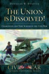 The Union Is Dissolved!: Charleston and Fort Sumter in the Civil War - Douglas W. Bostick