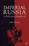 Imperial Russia: A Reference Handbook - John Paxton