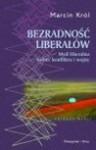 Bezradność liberałów : myśl liberalna wobec konfliktu i wojny - Marcin Król