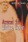 Arson in White Deer - William Scott