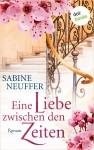 Eine Liebe zwischen den Zeiten - Sabine Neuffer
