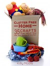 Clutter Free Home: 35 Crafts That Help Rid Your Home Of Clutter - Kitty Moore