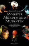 Monster, Mörder und Mutanten - Stephen T. Asma