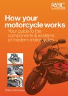How Your Motorcycle Works: Your Guide to the Components & Systems of Modern Motorcycles - Peter Henshaw