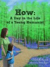 How: A Day in the Life of a Young Humanist - Michelle Iturrate, Steven Rogers