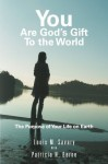 You Are God's Gift to the World: The Purpose of Your Life on Earth - Louis M. Savary, Patricia H Berne