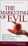 The Marketing of Evil: How Radicals, Elitists and Pseudo-Experts Sell Us Corruption Disguised as Freedom - David Kupelian