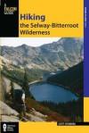 Hiking the Selway-Bitterroot Wilderness, 2nd - Scott Steinberg