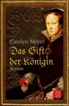 Das Gift der Königin - Carolyn Meyer, Anne Braun