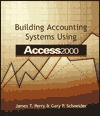 Building Accounting Systems Using Access 200 - James T. Perry, Gary P. Schneider