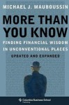 More Than You Know: Finding Financial Wisdom in Unconventional Places (Updated and Expanded) - Michael J. Mauboussin