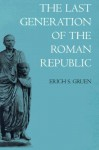 The Last Generation of the Roman Republic - Erich S. Gruen