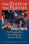 The State of the Parties: The Changing Role of Contemporary American Parties - John C. Green, Daniel J. Coffey, David B. Cohen, Alan Abramowitz, Paul A. Beck, Michael John Burton, Edward G. Carmines, William F. Connelly Jr., Meredith Dost, Diana Dwyre, Michael J. Ensley, Peter L. Francia, Erik Heidemann, Shannon Jenkins, Caitlin E. Jewitt, David