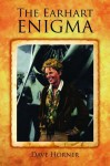 Earhart Enigma, The: Retracing Amelia's Last Flight - Dave Horner, Ronald Reuther