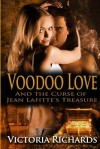 Voodoo Love: And the Curse of Jean Lafitte's Treasure - Victoria Richards