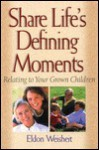 Share Life's Defining Moments: Relating to Your Grown Children - Eldon Weisheit