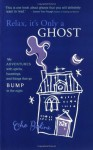 Relax, It's Only a Ghost: My Adventures with Spirits, Hauntings and Things That Go Bump in the Night - Echo Bodine