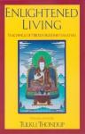 Enlightened Living: Teachings of Tibetan Buddhist Masters - Tulku Thondup