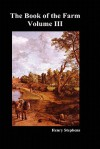 The Book of the Farm. Volume III. (Hardcover) - Henry Stephens