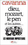 Dieu, Mozart, Le Pen et les autres--: les nouveaux imposteurs - François Cavanna