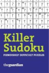 Killer Sudoku: 150 Fiendishly Difficult Puzzles - The Guardian, The Observer