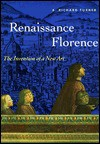 Renaissance Florence: The Invention of a New Art - A. Richard Turner