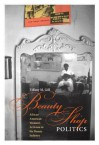 Beauty Shop Politics: African American Women's Activism in the Beauty Industry - Tiffany M. Gill