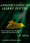 A Writer's Guide to Harry Potter - S.P. Sipal