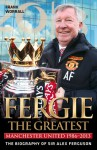 Fergie the Greatest: Manchester United 1986-2013: The Biography of Sir Alex Ferguson - Frank Worrall