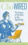 Clio Wired: The Future of the Past in the Digital Age - Roy Rosenzweig, Anthony Grafton