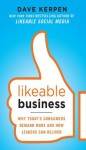 Likeable Business: Why Today's Consumers Demand More and How Leaders Can Deliver - Dave Kerpen