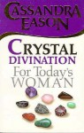 Crystal Divination for Today's Woman - Cassandra Eason