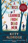 A Trick I Learned from Dead Men by Aldridge, Kitty (2013) Paperback - Kitty Aldridge