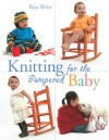 Knitting for the Pampered Baby - Rita Weiss