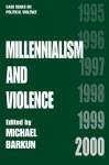 Millennialism and Violence (Political Violence) - Michael Barkun