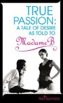 True Passion: A Tale of Desire as Told to Madame B - Ann Summers