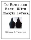 To Rome and Back With Martin Luther - Michael Thompson