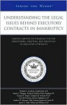 Understanding the Legal Issues Behind Executory Contracts in Bankruptcy: Leading Lawyers on Strategies for the Structuring, Drafting, and Execution of Executory Contracts - Aspatore Books