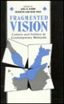 Fragmented Vision: Culture and Politics in Contemporary Malaysia - Joel S. Kahn, Francis Loh Kok Wah
