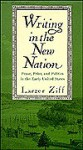 Writing in the New Nation: Prose, Print, and Politics in the Early United States - Larzer Ziff